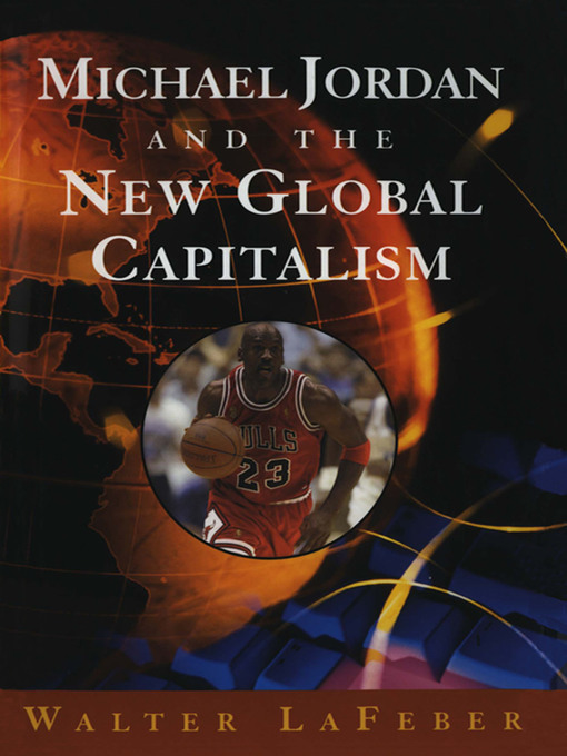 Title details for Michael Jordan and the New Global Capitalism (New Edition) by Walter LaFeber - Available