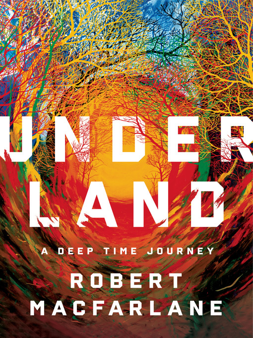 Title details for Underland by Robert Macfarlane - Wait list