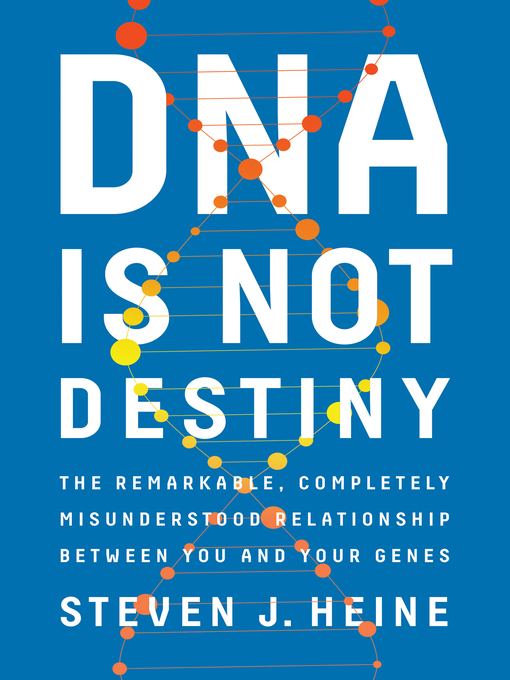 Title details for DNA Is Not Destiny by Steven J. Heine - Available