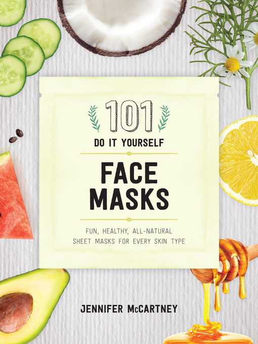 Title details for 101 DIY Face Masks by Jennifer McCartney - Available