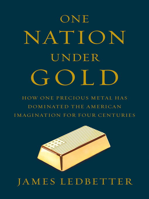 Title details for One Nation Under Gold by James Ledbetter - Available