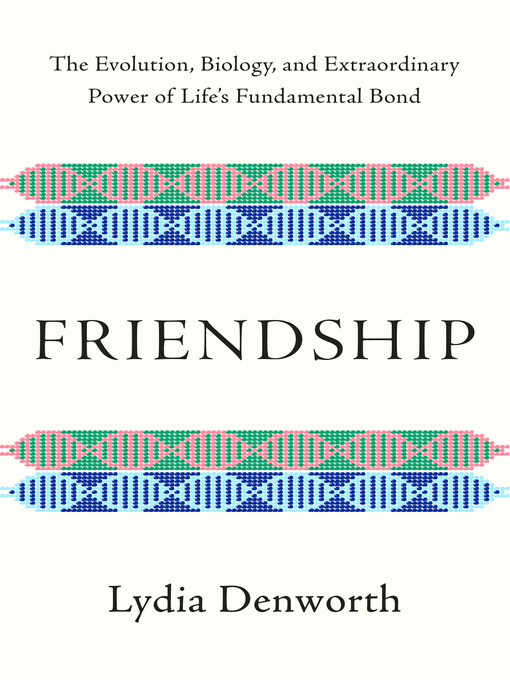 Title details for Friendship by Lydia Denworth - Available
