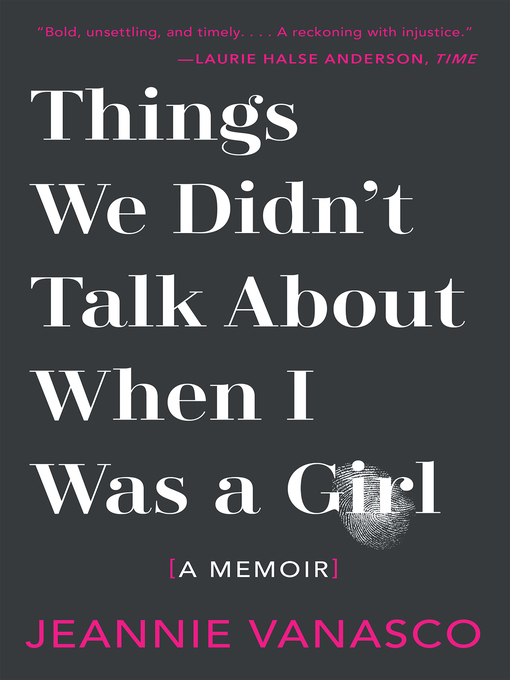 Title details for Things We Didn't Talk About When I Was a Girl by Jeannie Vanasco - Available