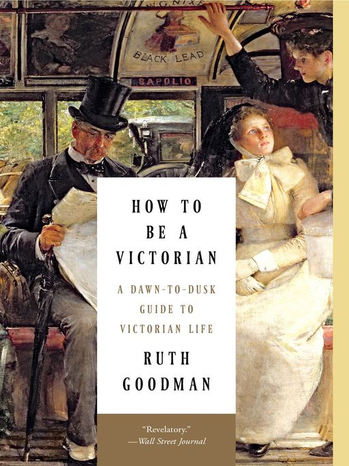Title details for How to Be a Victorian by Ruth Goodman - Wait list