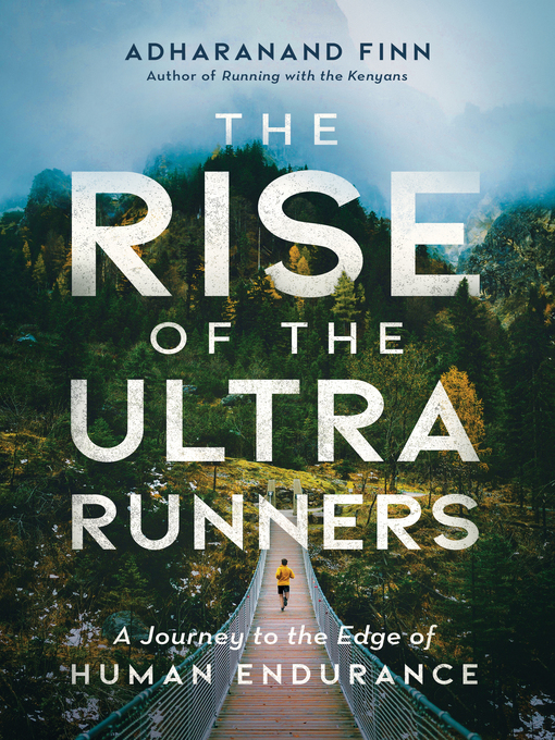 Title details for The Rise of the Ultra Runners by Adharanand Finn - Available