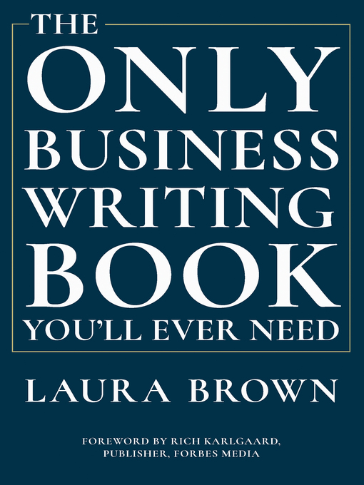 Title details for The Only Business Writing Book You'll Ever Need by Laura Brown - Available