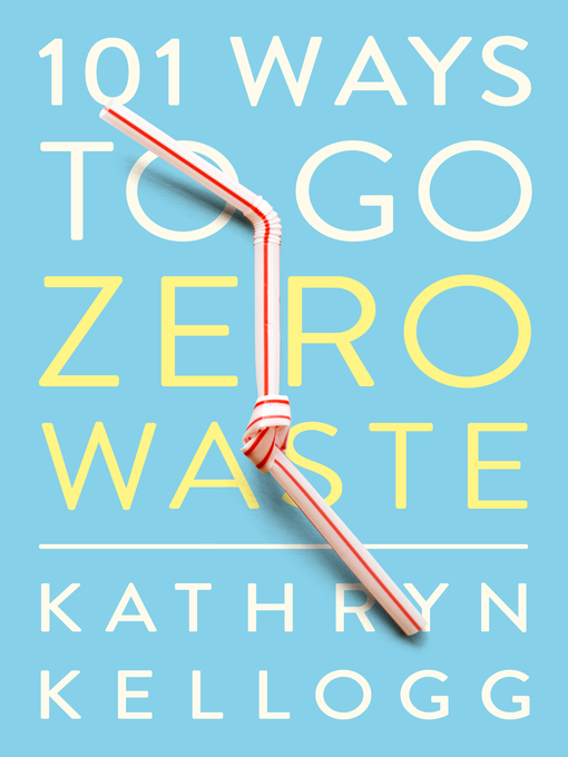 Title details for 101 Ways To Go Zero Waste by Kathryn Kellogg - Wait list