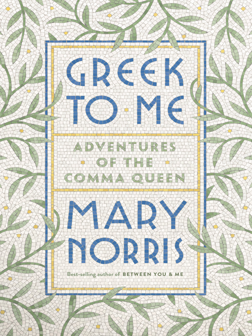 Title details for Greek to Me by Mary Norris - Wait list