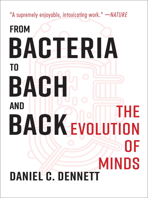 Title details for From Bacteria to Bach and Back by Daniel C. Dennett - Available