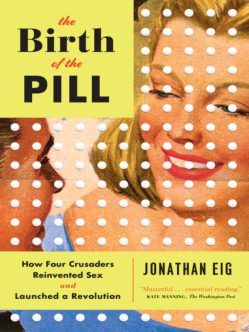 Title details for The Birth of the Pill by Jonathan Eig - Wait list