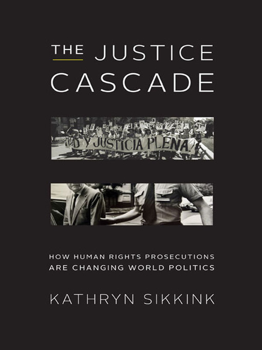 Title details for The Justice Cascade by Kathryn Sikkink - Available