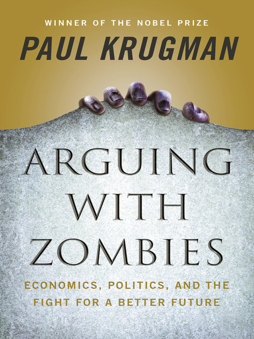 Title details for Arguing with Zombies by Paul Krugman - Available