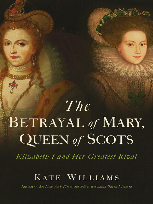 Title details for The Betrayal of Mary, Queen of Scots by Kate Williams - Wait list