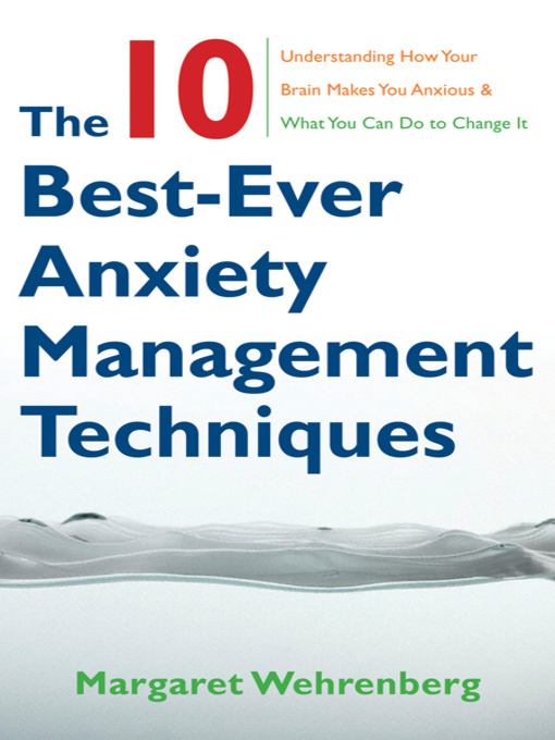 Title details for The 10 Best-Ever Anxiety Management Techniques by Margaret Wehrenberg - Available