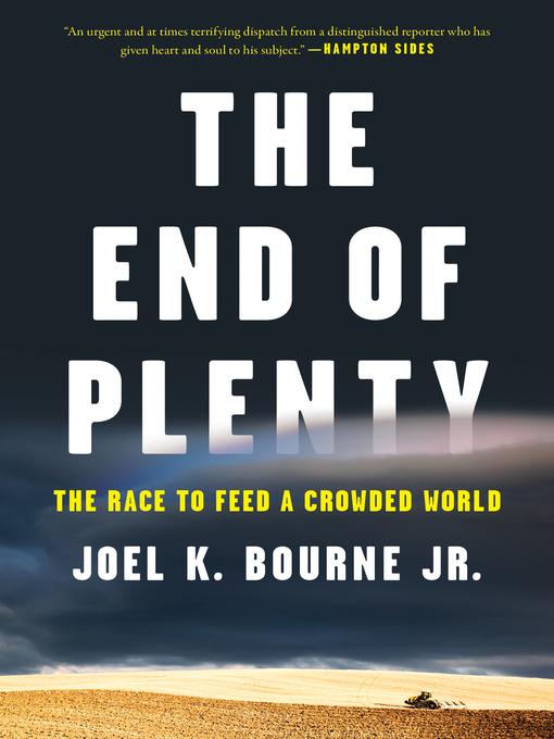 Title details for The End of Plenty by Joel K. Bourne Jr - Wait list