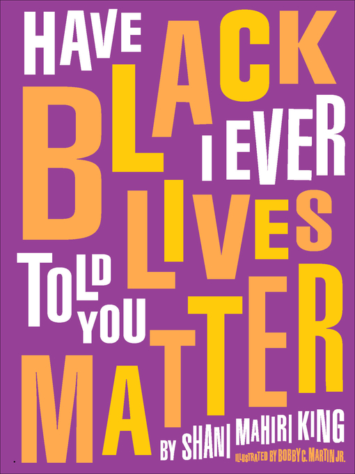 Title details for Have I Ever Told You Black Lives Matter by Shani King - Available