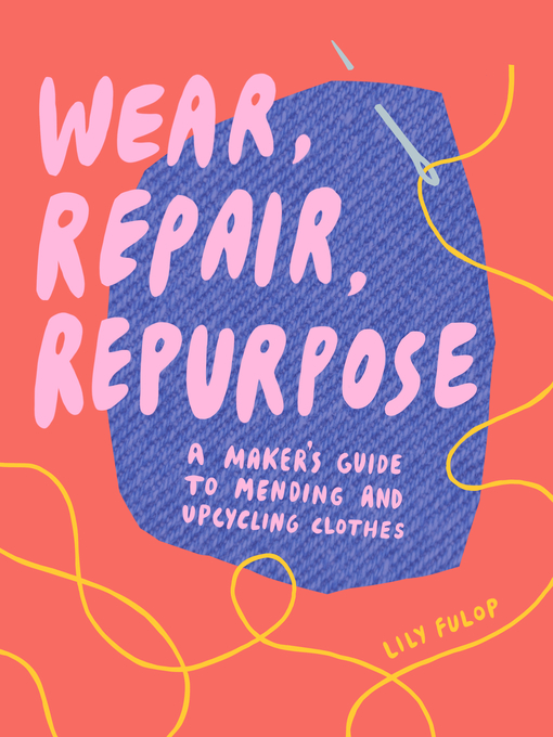 Title details for Wear, Repair, Repurpose by Lily Fulop - Available