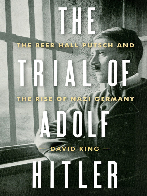 The trial of Adolf Hitler : the Beer Hall Putsch and the rise of Nazi Germany