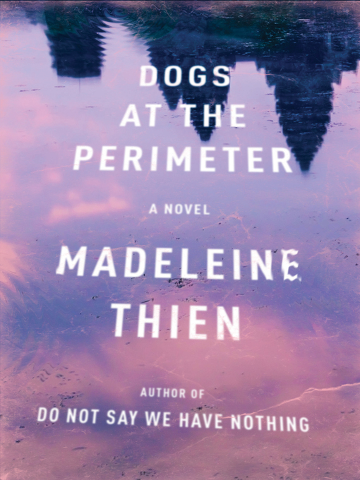 Title details for Dogs at the Perimeter by Madeleine Thien - Wait list