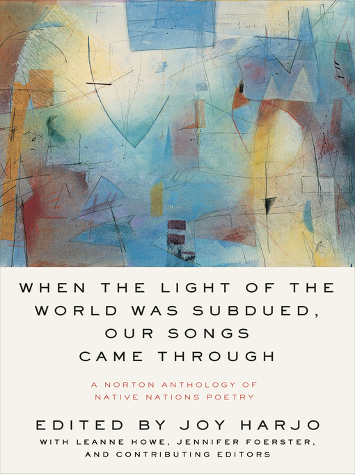 Title details for When the Light of the World Was Subdued, Our Songs Came Through by Joy Harjo - Available