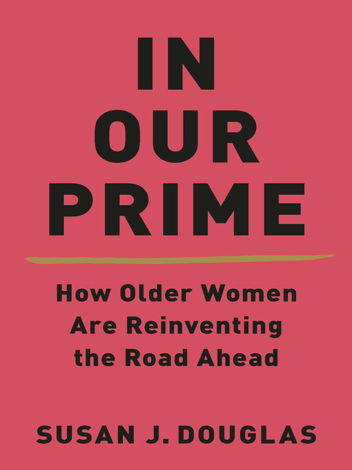 Title details for In Our Prime by Susan J. Douglas - Available