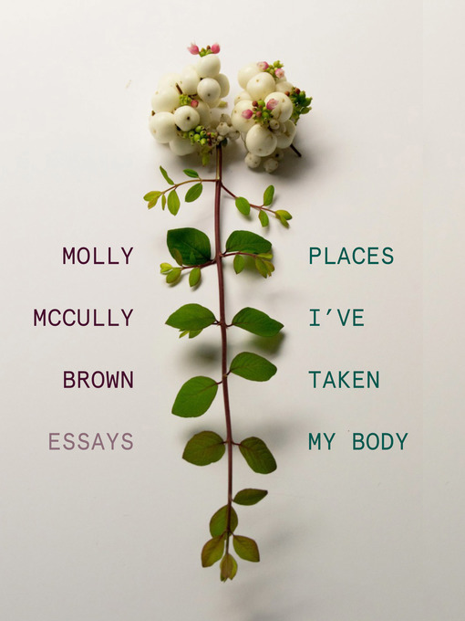 Title details for Places I've Taken My Body by Molly McCully Brown - Available