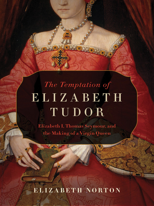 Title details for The Temptation of Elizabeth Tudor by Elizabeth Norton - Available