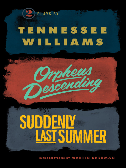 Title details for Orpheus Descending and Suddenly Last Summer by Tennessee Williams - Wait list
