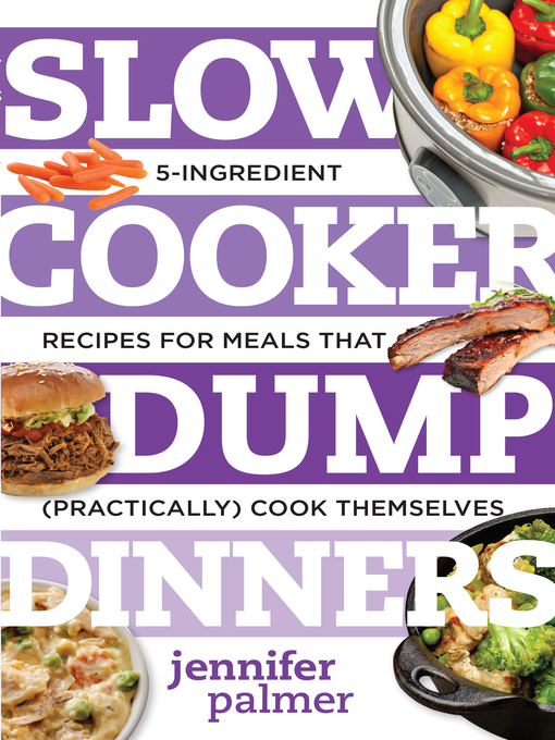 Title details for Slow Cooker Dump Dinners by Jennifer Palmer - Available