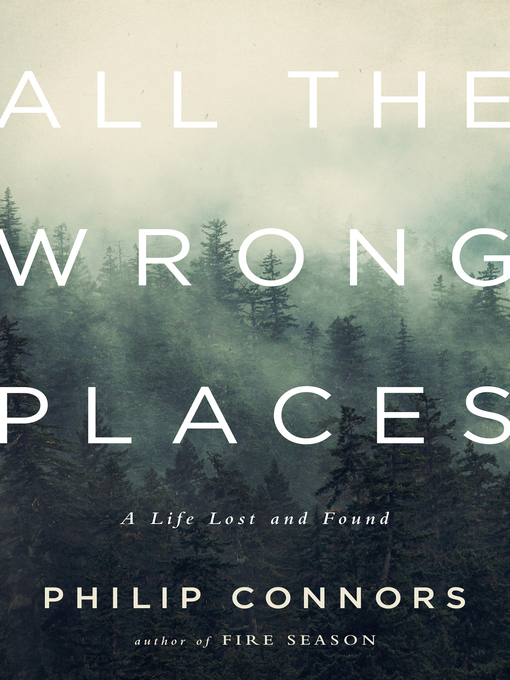 Title details for All the Wrong Places by Philip Connors - Available