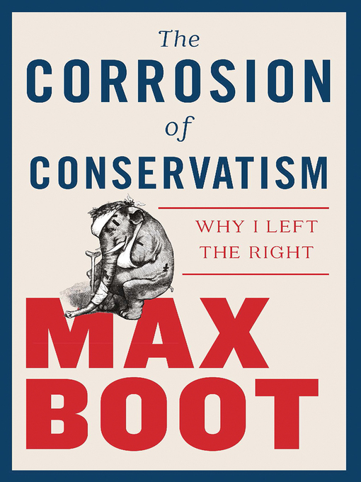 Title details for The Corrosion of Conservatism by Max Boot - Available