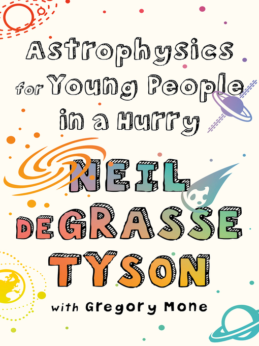 Title details for Astrophysics for Young People in a Hurry by Neil DeGrasse Tyson - Available