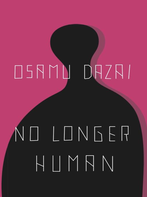 Title details for No Longer Human by Osamu Dazai - Wait list
