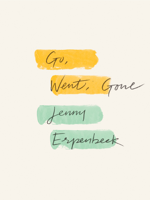 Title details for Go, Went, Gone by Jenny Erpenbeck - Available