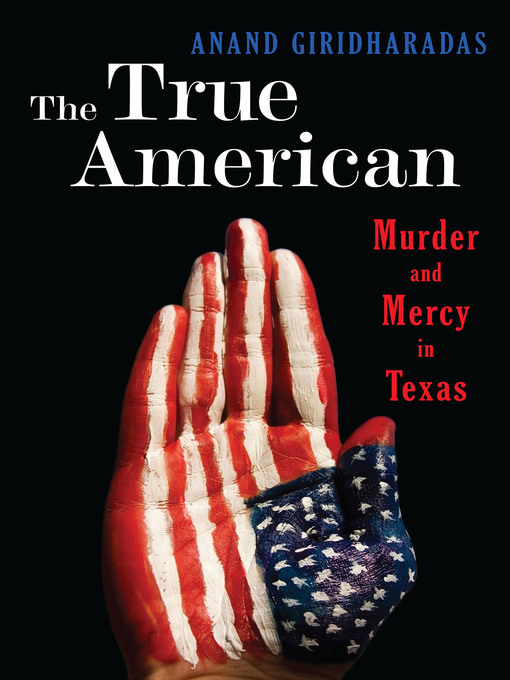 Title details for The True American by Anand Giridharadas - Available