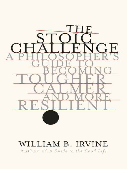 Title details for The Stoic Challenge by William B. Irvine - Available