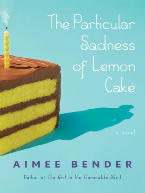 Title details for The Particular Sadness of Lemon Cake by Aimee Bender - Available