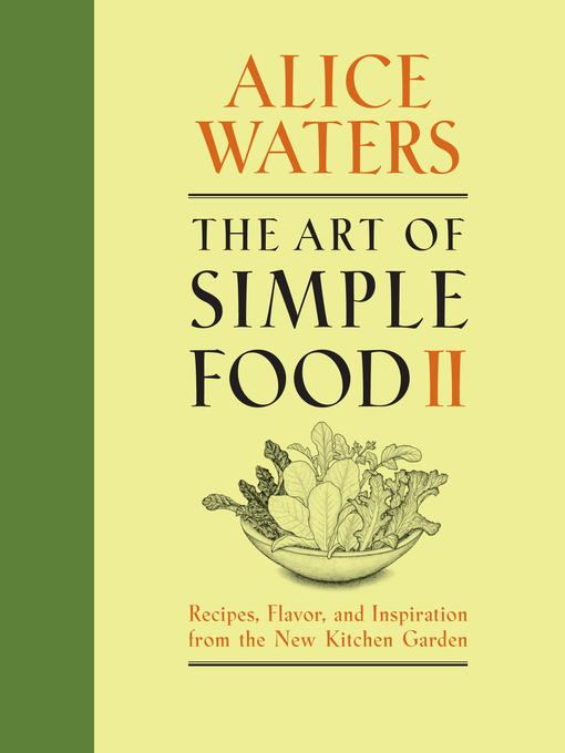Title details for The Art of Simple Food II by Alice Waters - Available