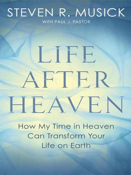 Title details for Life After Heaven by Steven R. Musick - Wait list
