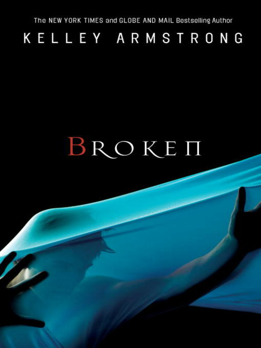 Title details for Broken by Kelley Armstrong - Wait list