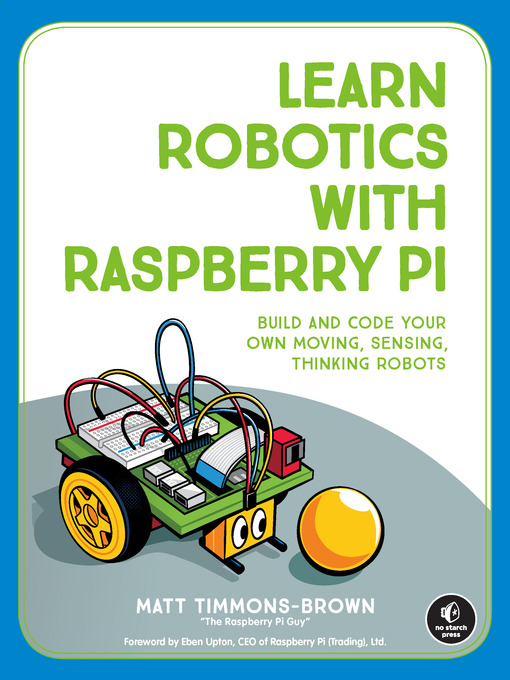 Learn Robotics with Raspberry Pi Build and Code Your Own Moving, Sensing, Thinking Robots