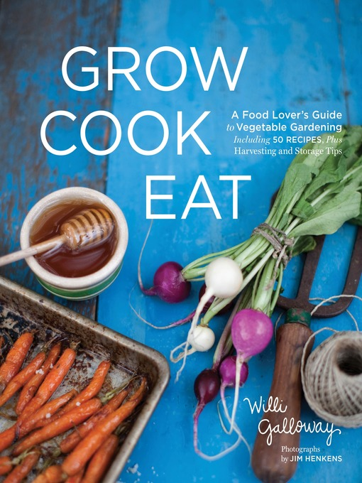 Title details for Grow Cook Eat by Willi Galloway - Wait list