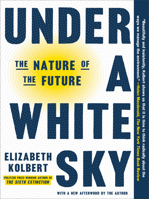 Title details for Under a White Sky by Elizabeth Kolbert - Available