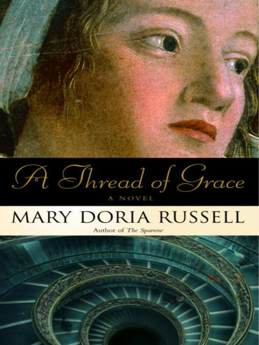 Title details for A Thread of Grace by Mary Doria Russell - Available