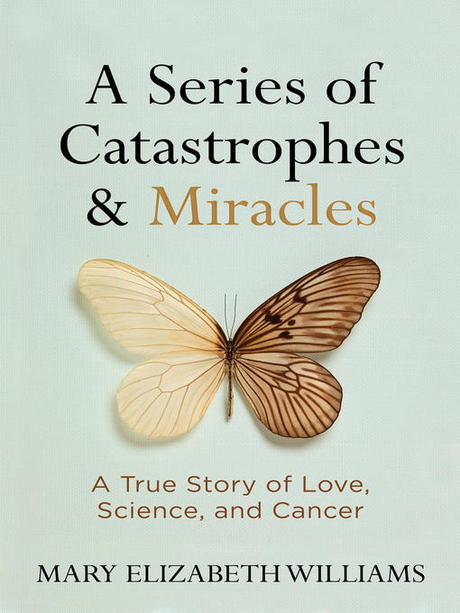 Title details for A Series of Catastrophes and Miracles by Mary Elizabeth Williams - Available