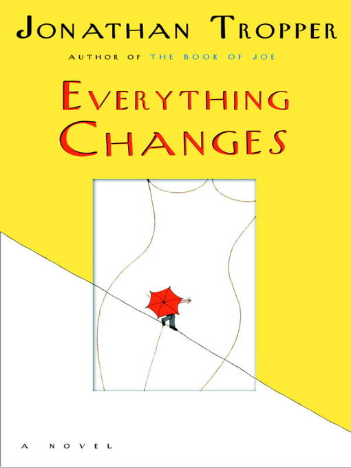 Title details for Everything Changes by Jonathan Tropper - Available