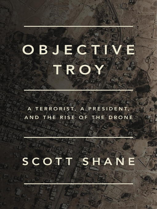 Title details for Objective Troy by Scott Shane - Available