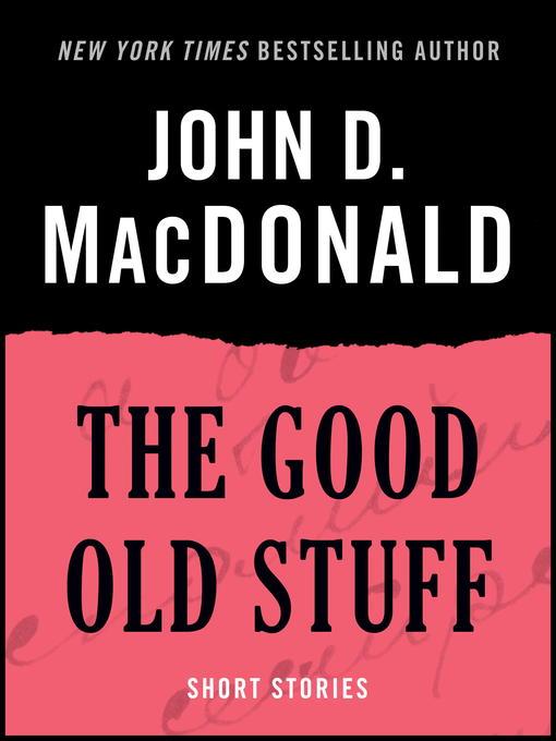 Title details for The Good Old Stuff by John D. MacDonald - Wait list