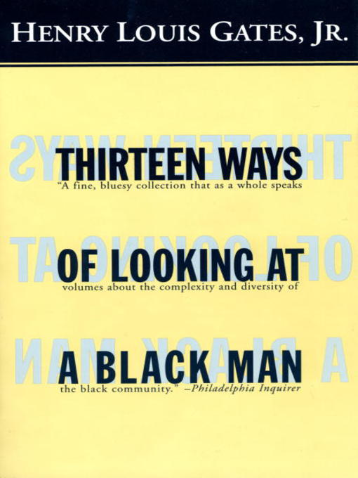 Title details for Thirteen Ways of Looking at a Black Man by Henry Louis Gates, Jr. - Available