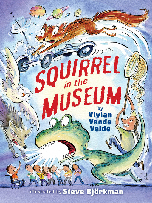 Title details for Squirrel in the Museum by Vivian Vande Velde - Available